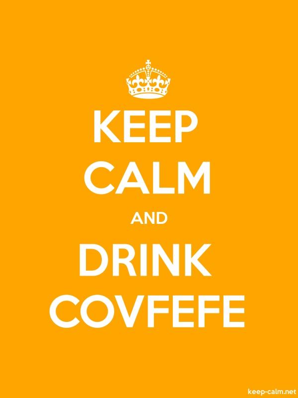 KEEP CALM AND DRINK COVFEFE - white/orange - Default (600x800)