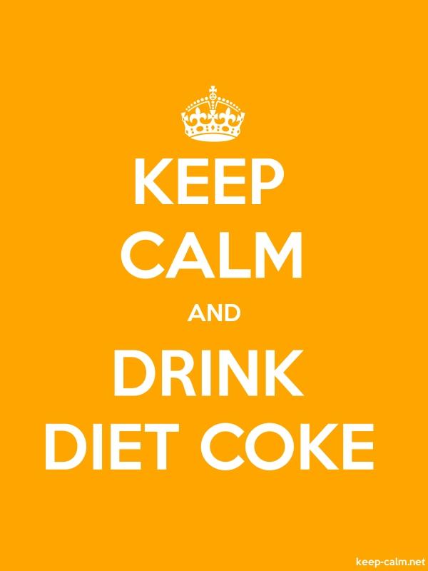 KEEP CALM AND DRINK DIET COKE - white/orange - Default (600x800)