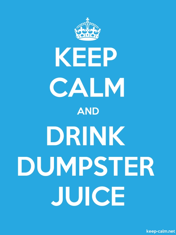 KEEP CALM AND DRINK DUMPSTER JUICE - white/blue - Default (600x800)