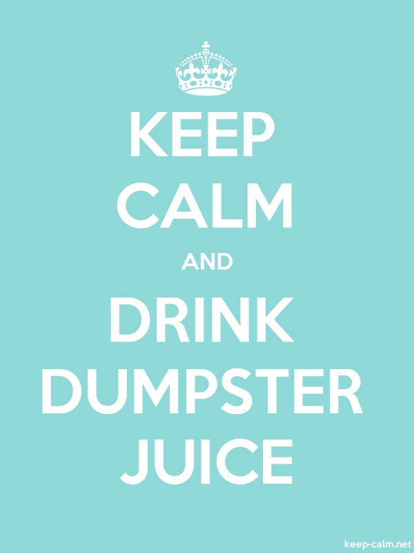 KEEP CALM AND DRINK DUMPSTER JUICE - white/lightblue - Default (600x800)