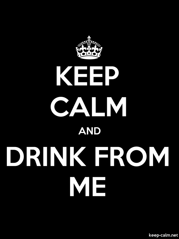 KEEP CALM AND DRINK FROM ME - white/black - Default (600x800)