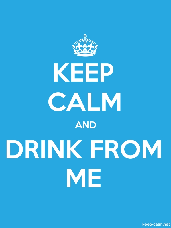 KEEP CALM AND DRINK FROM ME - white/blue - Default (600x800)