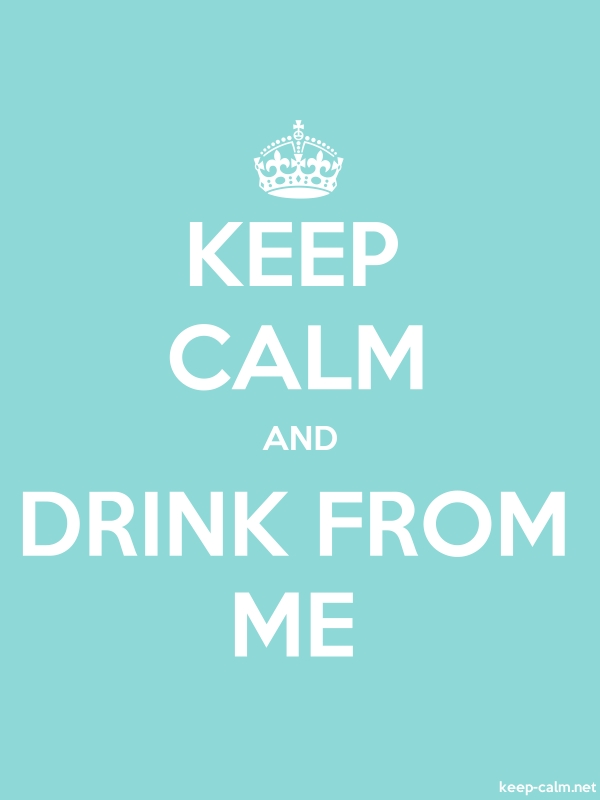 KEEP CALM AND DRINK FROM ME - white/lightblue - Default (600x800)
