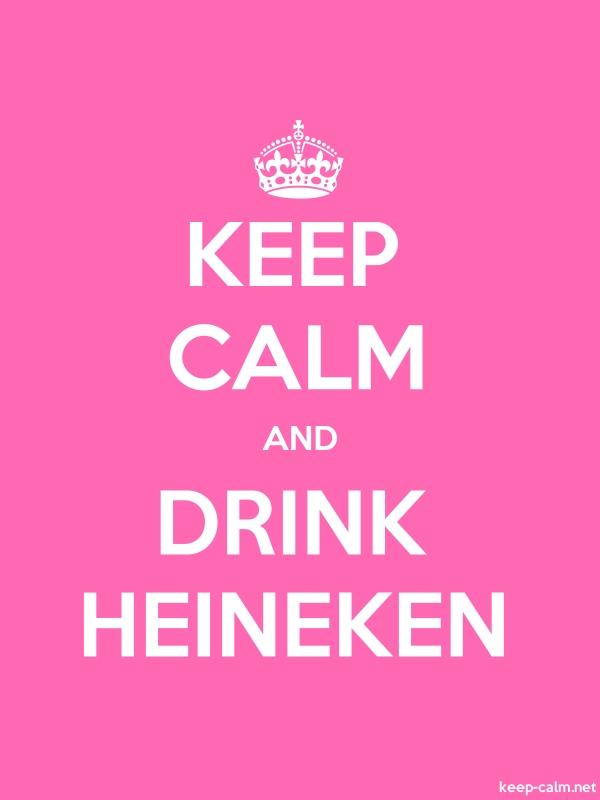 KEEP CALM AND DRINK HEINEKEN - white/pink - Default (600x800)