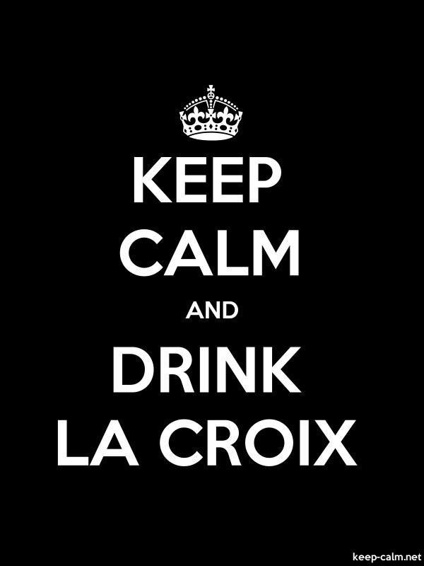 KEEP CALM AND DRINK LA CROIX - white/black - Default (600x800)