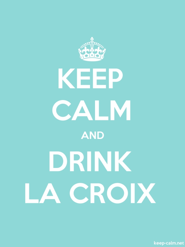 KEEP CALM AND DRINK LA CROIX - white/lightblue - Default (600x800)