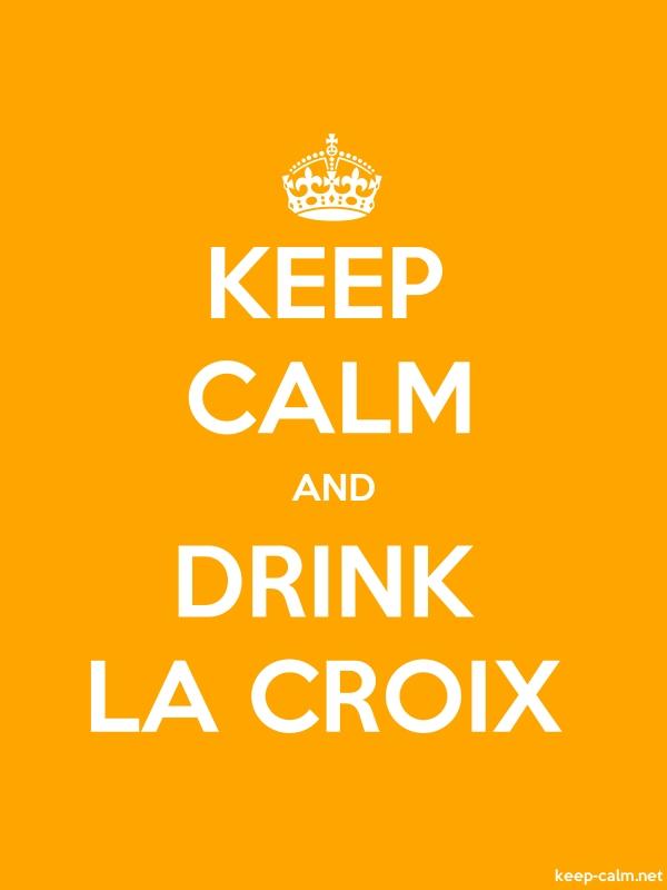 KEEP CALM AND DRINK LA CROIX - white/orange - Default (600x800)
