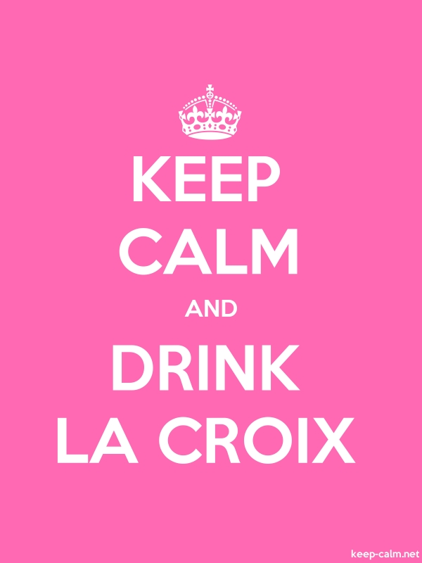 KEEP CALM AND DRINK LA CROIX - white/pink - Default (600x800)