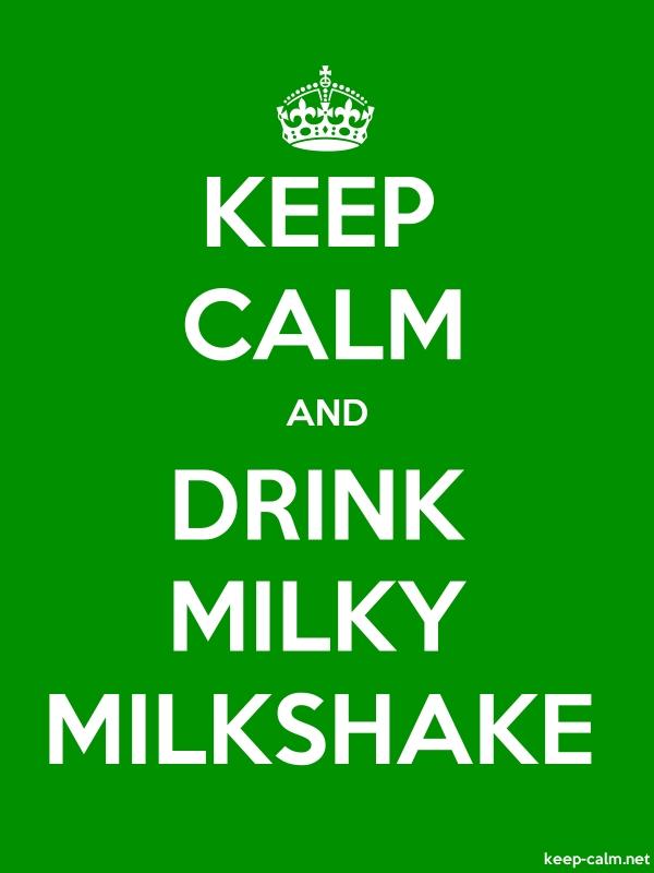 KEEP CALM AND DRINK MILKY MILKSHAKE - white/green - Default (600x800)