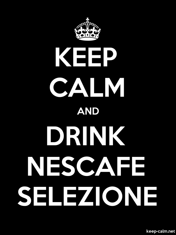KEEP CALM AND DRINK NESCAFE SELEZIONE - white/black - Default (600x800)