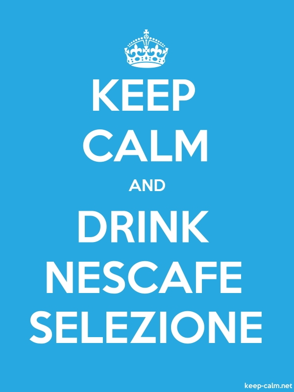 KEEP CALM AND DRINK NESCAFE SELEZIONE - white/blue - Default (600x800)
