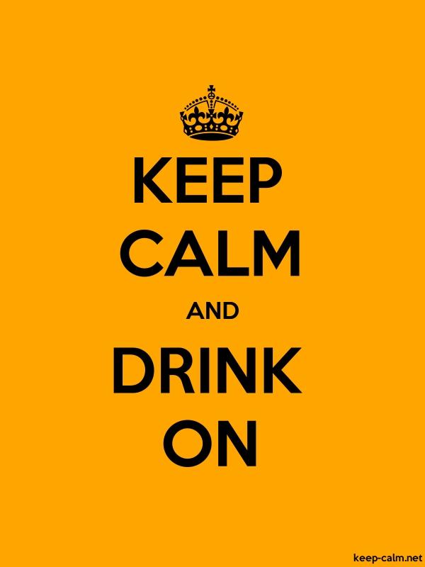 KEEP CALM AND DRINK ON - black/orange - Default (600x800)