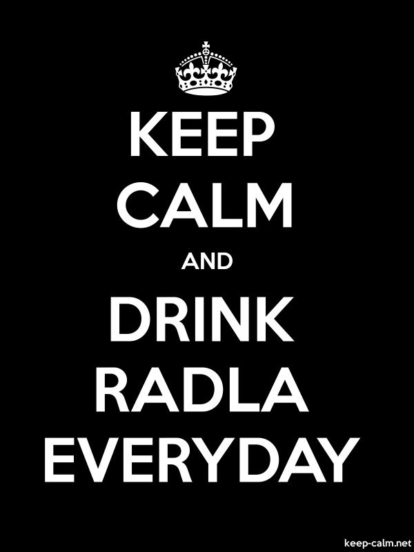KEEP CALM AND DRINK RADLA EVERYDAY - white/black - Default (600x800)