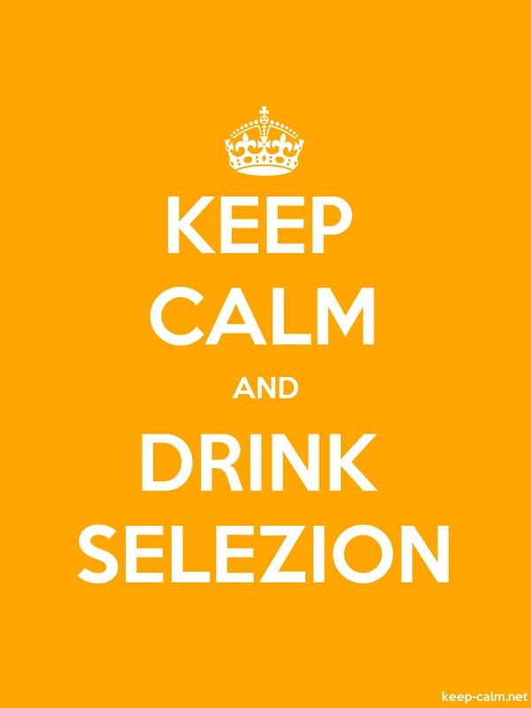 KEEP CALM AND DRINK SELEZION - white/orange - Default (600x800)