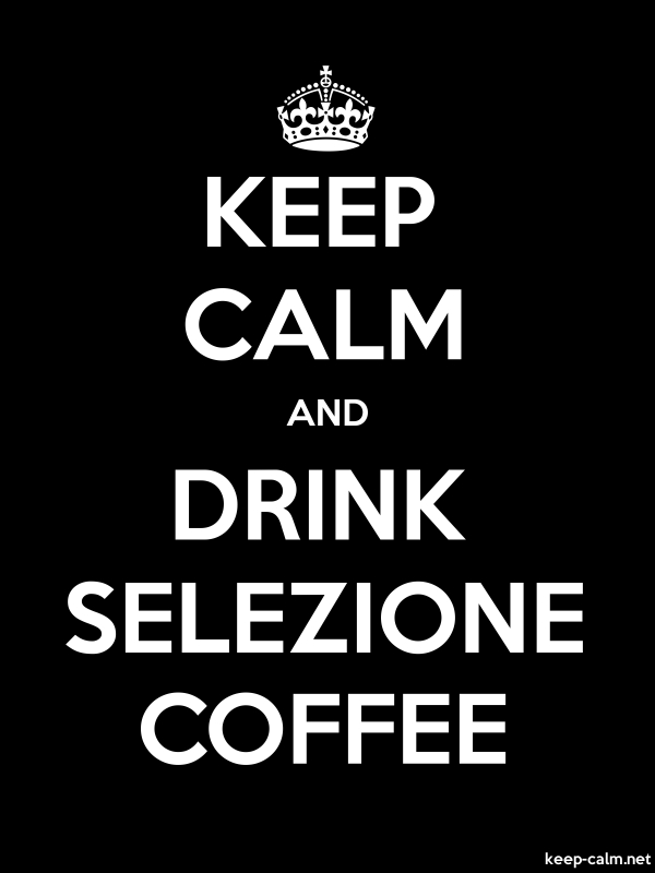 KEEP CALM AND DRINK SELEZIONE COFFEE - white/black - Default (600x800)