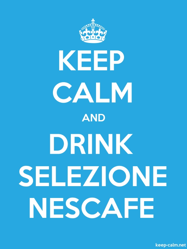KEEP CALM AND DRINK SELEZIONE NESCAFE - white/blue - Default (600x800)