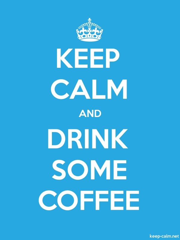 KEEP CALM AND DRINK SOME COFFEE - white/blue - Default (600x800)