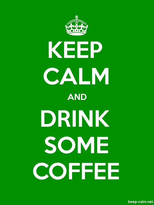 KEEP CALM AND DRINK SOME COFFEE - white/green - Default (600x800)