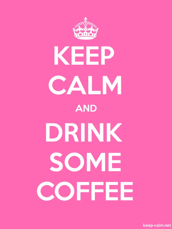 KEEP CALM AND DRINK SOME COFFEE - white/pink - Default (600x800)