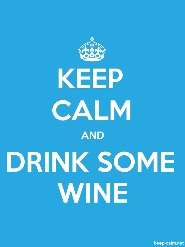 KEEP CALM AND DRINK SOME WINE - white/blue - Default (600x800)