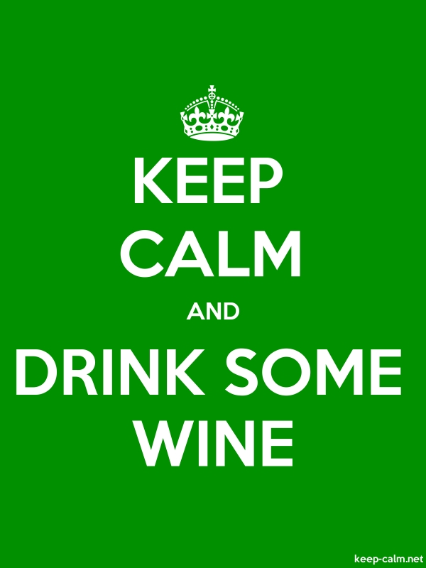 KEEP CALM AND DRINK SOME WINE - white/green - Default (600x800)