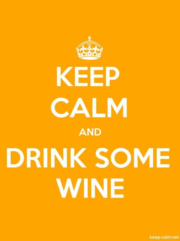 KEEP CALM AND DRINK SOME WINE - white/orange - Default (600x800)