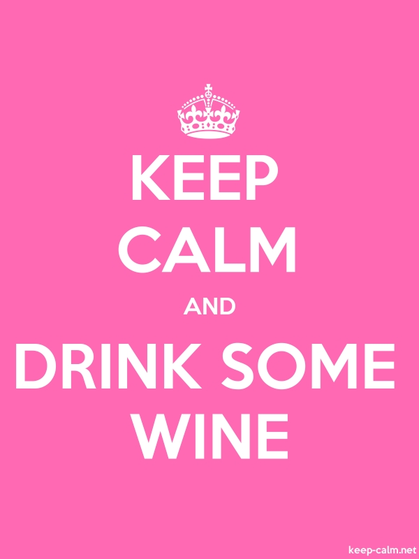 KEEP CALM AND DRINK SOME WINE - white/pink - Default (600x800)