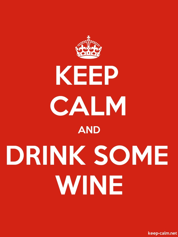 KEEP CALM AND DRINK SOME WINE - white/red - Default (600x800)