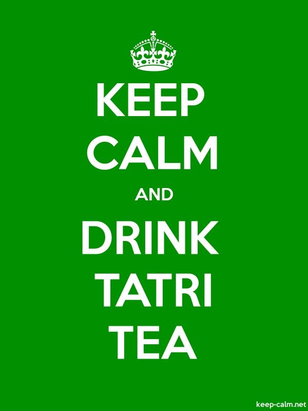 KEEP CALM AND DRINK TATRI TEA - white/green - Default (600x800)