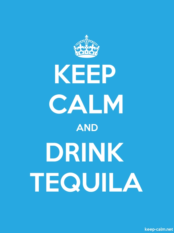 KEEP CALM AND DRINK TEQUILA - white/blue - Default (600x800)