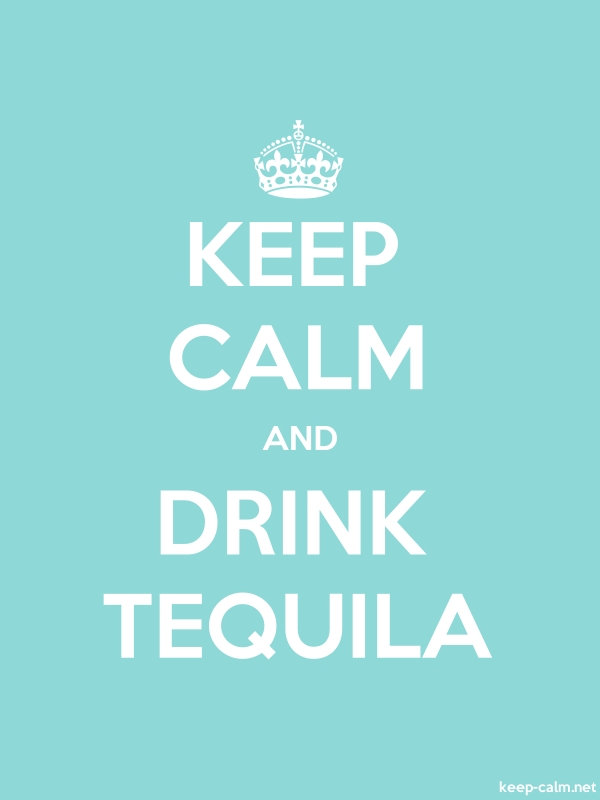 KEEP CALM AND DRINK TEQUILA - white/lightblue - Default (600x800)