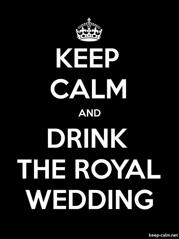 KEEP CALM AND DRINK THE ROYAL WEDDING - white/black - Default (600x800)