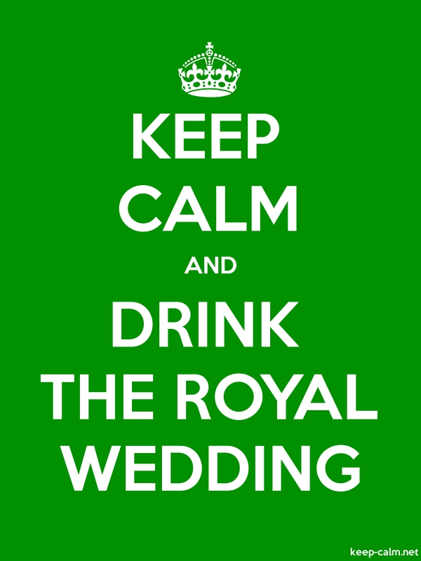 KEEP CALM AND DRINK THE ROYAL WEDDING - white/green - Default (600x800)