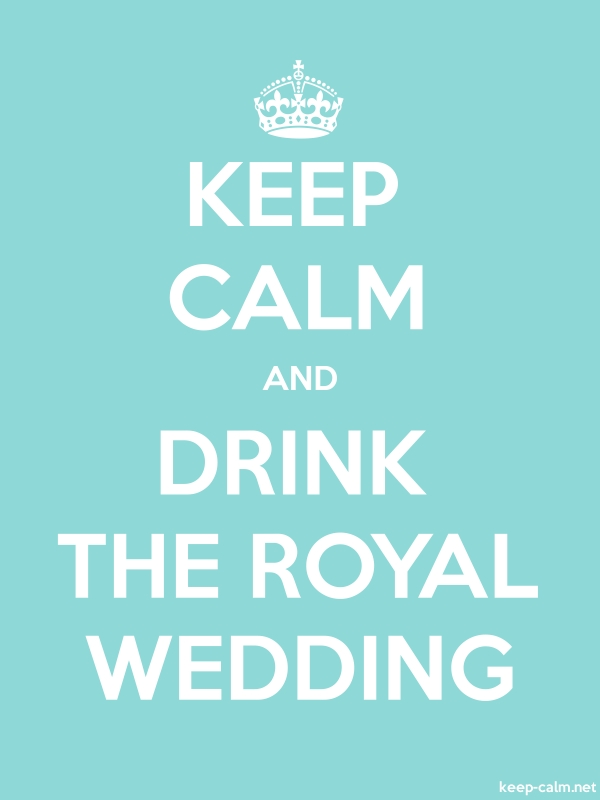 KEEP CALM AND DRINK THE ROYAL WEDDING - white/lightblue - Default (600x800)