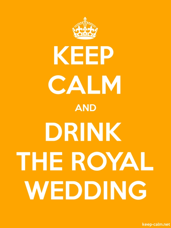KEEP CALM AND DRINK THE ROYAL WEDDING - white/orange - Default (600x800)