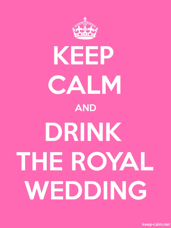 KEEP CALM AND DRINK THE ROYAL WEDDING - white/pink - Default (600x800)