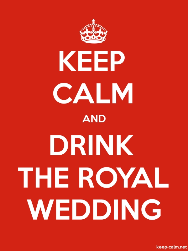 KEEP CALM AND DRINK THE ROYAL WEDDING - white/red - Default (600x800)