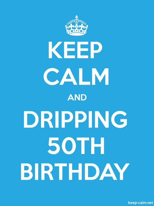 KEEP CALM AND DRIPPING 50TH BIRTHDAY - white/blue - Default (600x800)