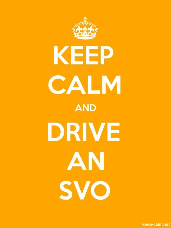 KEEP CALM AND DRIVE AN SVO - white/orange - Default (600x800)