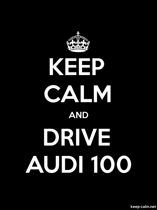 KEEP CALM AND DRIVE AUDI 100 - white/black - Default (600x800)