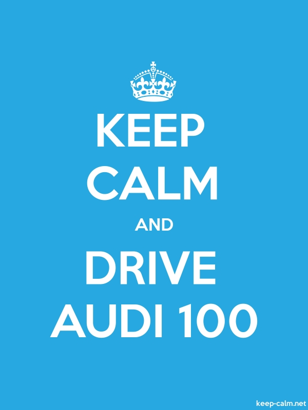 KEEP CALM AND DRIVE AUDI 100 - white/blue - Default (600x800)