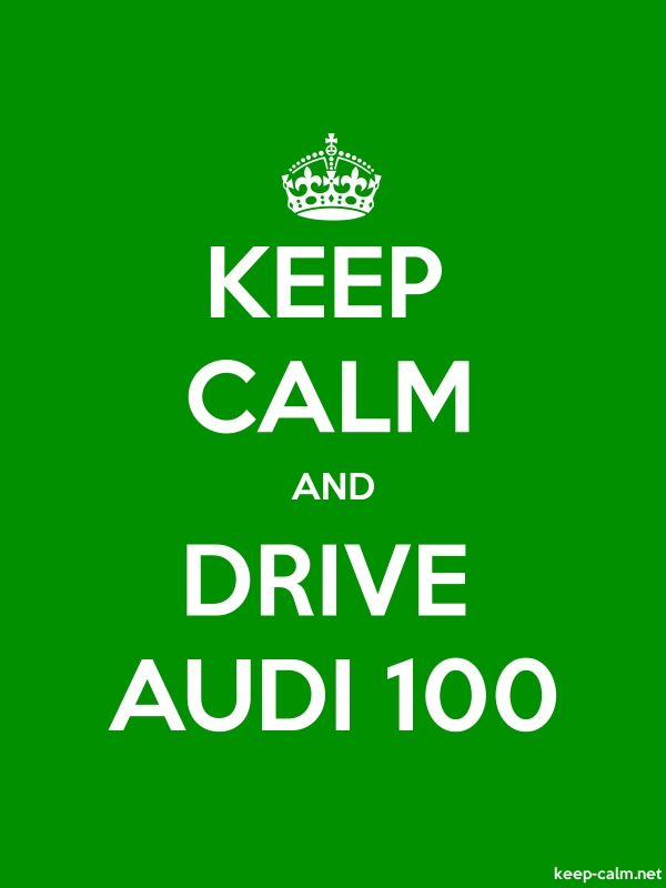 KEEP CALM AND DRIVE AUDI 100 - white/green - Default (600x800)