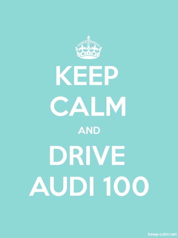 KEEP CALM AND DRIVE AUDI 100 - white/lightblue - Default (600x800)
