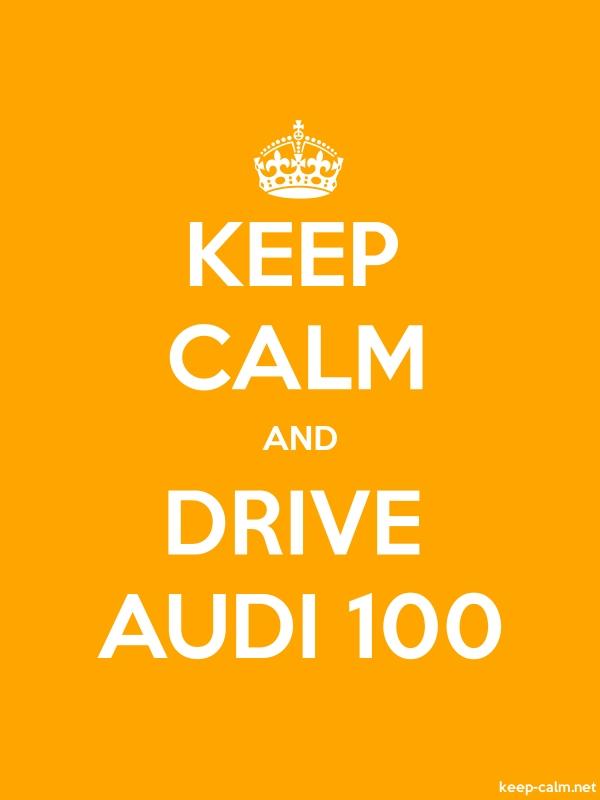 KEEP CALM AND DRIVE AUDI 100 - white/orange - Default (600x800)