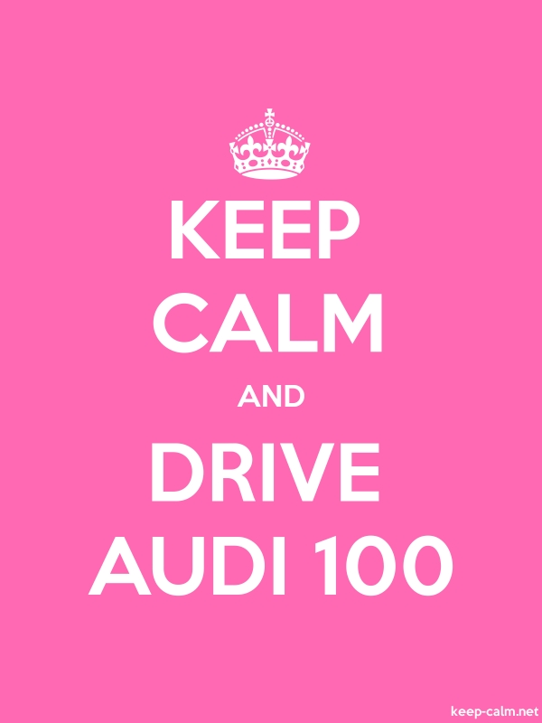 KEEP CALM AND DRIVE AUDI 100 - white/pink - Default (600x800)