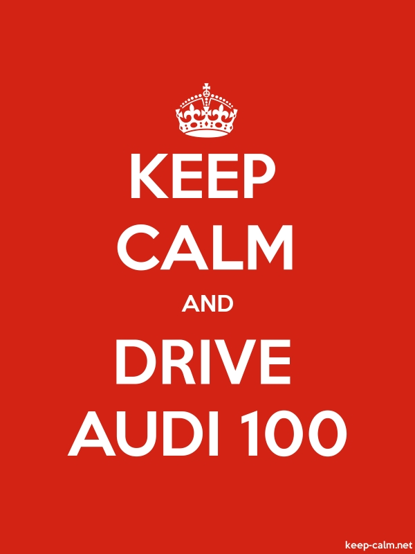 KEEP CALM AND DRIVE AUDI 100 - white/red - Default (600x800)