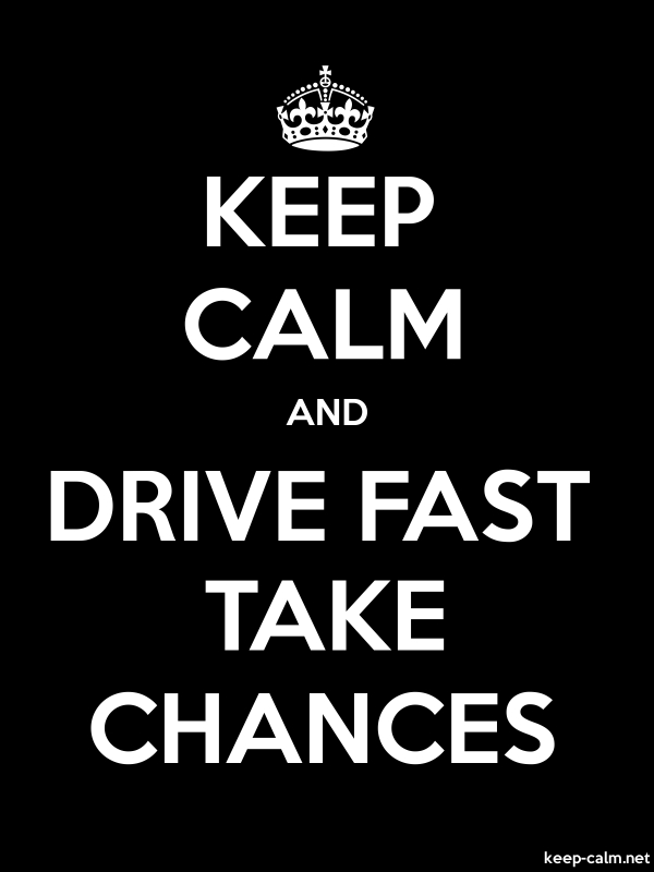 KEEP CALM AND DRIVE FAST TAKE CHANCES - white/black - Default (600x800)