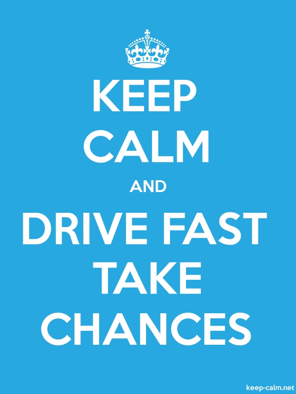 KEEP CALM AND DRIVE FAST TAKE CHANCES - white/blue - Default (600x800)