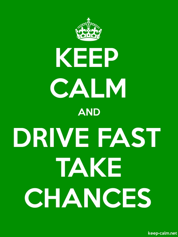 KEEP CALM AND DRIVE FAST TAKE CHANCES - white/green - Default (600x800)