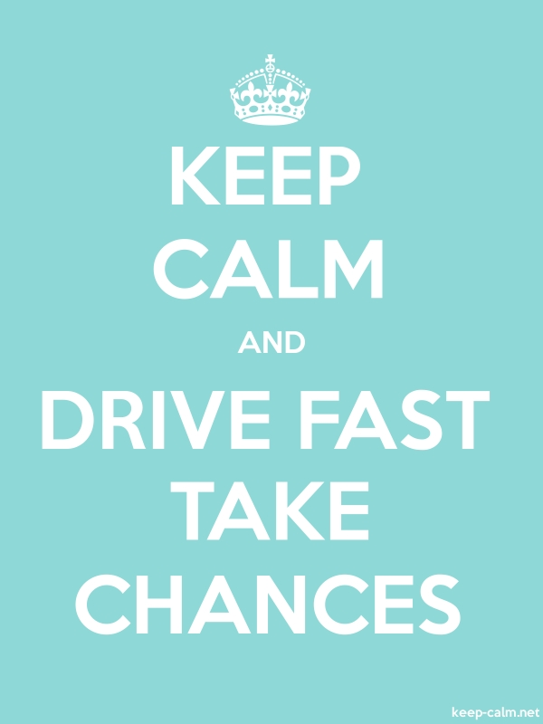 KEEP CALM AND DRIVE FAST TAKE CHANCES - white/lightblue - Default (600x800)